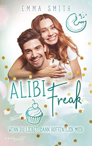 Alibi Freak: Wenn du liebst, dann hoffentlich mich (Catch her 2) von [Emma  Smith ]