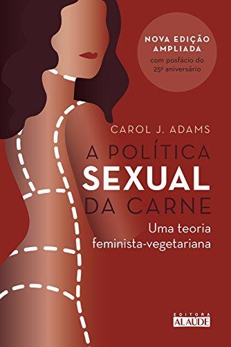 A política sexual da carne: Uma teoria feminista-vegetariana