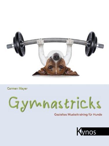 Gymnastricks: Gezieltes Muskeltraining für Hunde von Carmen Mayer (7. Oktober 2013) Broschiert