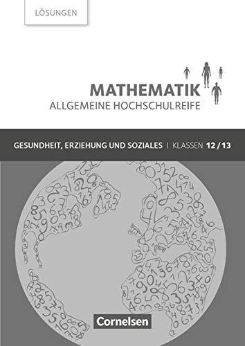 Mathematik - Allgemeine Hochschulreife - Gesundheit, Erziehung und Soziales - Klasse 12/13: Lösungen zum Schülerbuch