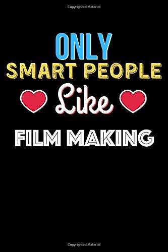 Only Smart People Like Film Making - Film Making Lovers Notebook And Journal Gift: Lined Notebook / Journal Gift, 120 Pages, 6x9, Soft Cover, Matte Finish