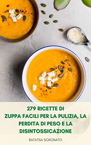 279 Ricette Di Zuppa Facili Per La Pulizia, La Perdita Di Peso E La Disintossicazione : Ricette Di Brodo Osseo Sano - Ricette Di Zuppa Di Verdure - Libro Di Ricette Di Zuppa