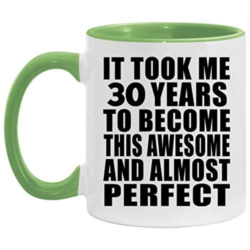 30th Birthday Took 30 Years To Become Awesome & Perfect - 11oz Accent Mug Green Kaffeebecher 325ml Grün Keramik-Teetasse - Geschenk zum Geburtstag Jahrestag Weihnachten Valentinstag