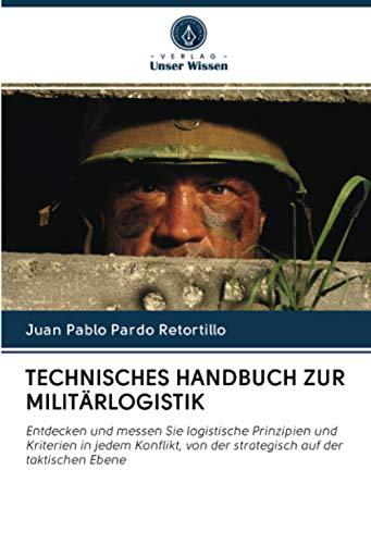 TECHNISCHES HANDBUCH ZUR MILITÄRLOGISTIK: Entdecken und messen Sie logistische Prinzipien und Kriterien in jedem Konflikt, von der strategisch auf der taktischen Ebene