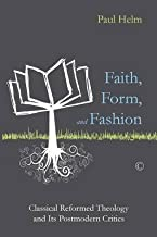 [(Faith, Form, and Fashion : Classical Reformed Theology and its Postmodern Critics)] [By (author) Professor Paul Helm] published on (December, 2014)