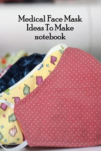 Medical Face Mask Ideas To Make Notebook: Notebook|Journal| Diary/ Lined - Size 6x9 Inches 100 Pages