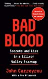 Bad Blood: Secrets and Lies in a Silicon Valley Startup...