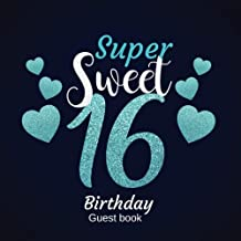 Super Sweet 16 Birthday Guest Book: Guest Book. Free Layout Message Book For Family and Friends To Write in, Men, Women, Boys & Girls / Party, Home / ... Paper size (Birthday Guest Books) (Volume 53)