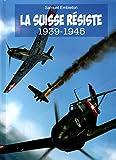 La Suisse résiste - 1939-1945