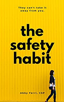 The Safety Habit: They can't take it away from you. by [Abby Ferri]