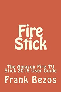Fire Stick: The Amazon Fire TV Stick 2016 User Guide: Volume 1