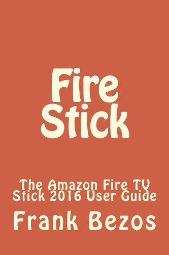 Fire Stick: The Amazon Fire TV Stick 2016 User Guide: Volume 1