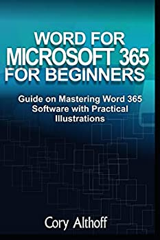 WORD FOR MICROSOFT 365 FOR BEGINNERS  Guide on Mastering Word 365 Software with Practical Illustrations