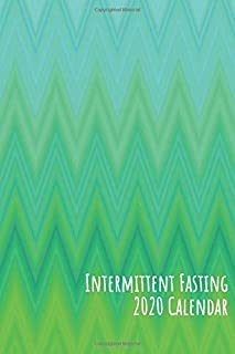 Intermittent Fasting 2020 Calendar: Dated Planner to Help You Reach your Fasting Goals This Year!