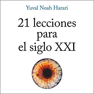 21 lecciones para el siglo XXI [21 Lessons for the 21st Century]                   By:                                                                                                                                 Yuval Noah Harari                               Narrated by:                                                                                                                                 Carlos Manuel Vesga                      Length: 13 hrs and 52 mins     377 ratings     Overall 4.7