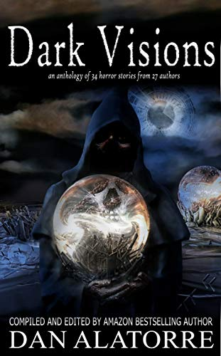 Dark Visions: an anthology of 34 horror stories from 27 authors (The Box Under The Bed Book 2) by [Dan Alatorre, Jenifer Ruff, Allison Maruska, Adele Park, MD Walker, J. A. Allen, Dabney Farmer, Sharon E. Cathcart, Heather Kindt, Bonnie Lyons]