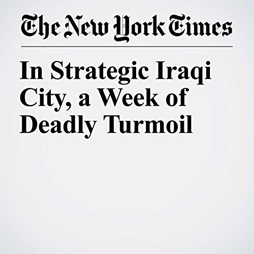 In Strategic Iraqi City, a Week of Deadly Turmoil copertina
