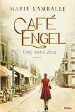 Café Engel: Eine neue Zeit. Roman (Café-Engel-Saga, Band 1) - Marie Lamballe