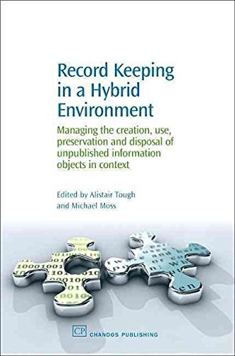 [(Record Keeping in a Hybrid Environment : Managing the Creation, Use, Preservation and Disposal of Unpublished Information Objects in Context)] [Edited by Alistair Tough ] published on (October, 2006)