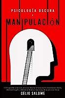 Psicología Oscura y Manipulación: Cómo aprender a leer a las personas, detectar la manipulación emocional encubierta, detectar el engaño y defenderse del abuso Narcisista y de las personas tóxicas (Supere la Procrastinación, la Ansiedad y la Psicología Oscura)