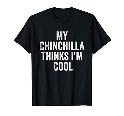My Chinchilla Thinks I'm Cool - Funny Chinchilla Owner Shirt