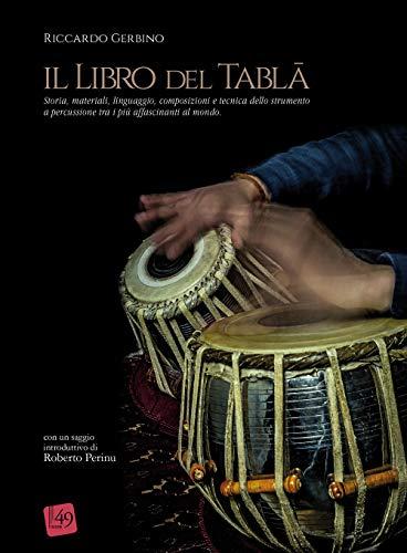 Il libro del Tabla. Storia, materiali, linguaggio, composizioni e tecnica dello strumento a percussione tra i più affascinanti al mondo