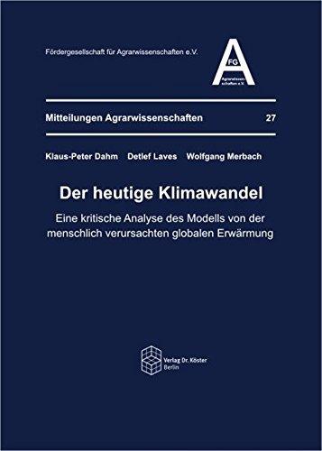 Der heutige Klimawandel: Eine kritische Analyse des Modells von der menschlich verursachten globalen Erwärmung (Mitteilungen Agrarwissenschaften)