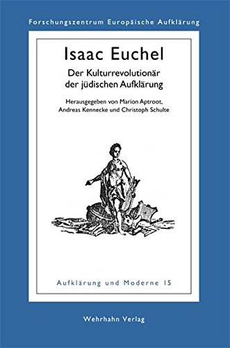 Isaac Euchel: Der Kulturrevolutionär der jüdischen Aufklärung (Aufklärung und Moderne)