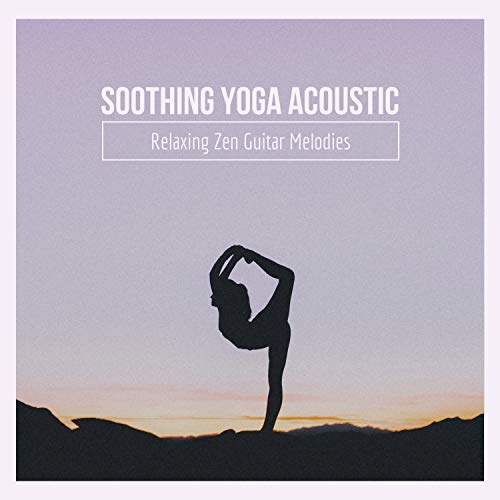 Soothing Yoga Acoustic: Relaxing Zen Guitar Melodies