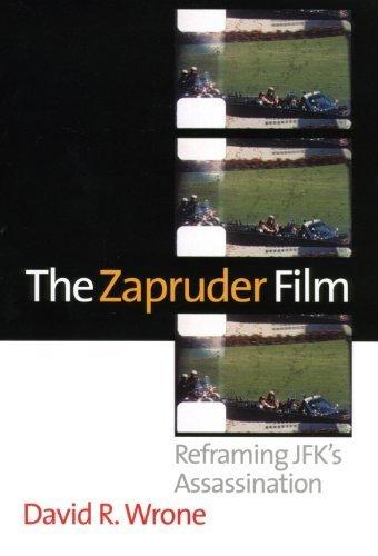 The Zapruder Film: Reframing JFK's Assassination by David R. Wrone (2003-11-22)