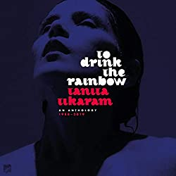 to Drink The Rainbow: an Anthology 1988-2019
