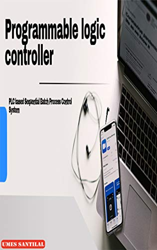 Programmable logic controller: PLC based Sequential Batch Process Control System (English Edition)