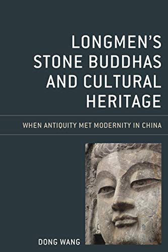 Compare Textbook Prices for Longmen's Stone Buddhas and Cultural Heritage: When Antiquity Met Modernity in China Asia/Pacific/Perspectives  ISBN 9781538141113 by Wang, Dong