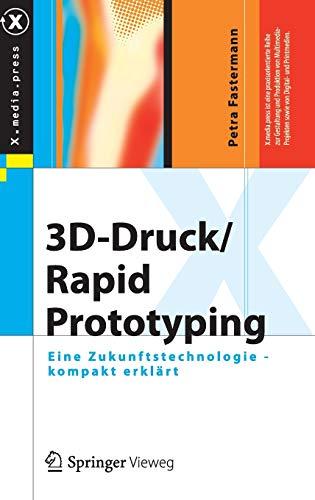 3D-Druck/Rapid Prototyping: Eine Zukunftstechnologie - kompakt erklärt (X.media.press)