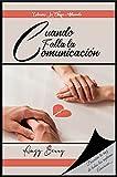 Cuando falla la Comunicación : Descubre la Raíz de todas las rupturas amorosas (La Chispa Adecuada nº 4)