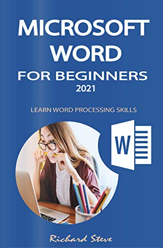 MICROSOFT WORD FOR BEGINNERS 2021: LEARN WORD PROCESSING SKILLS (English Edition)