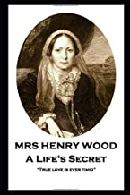 """Mrs Henry Wood - A Life's Secret: """"True love is ever timid"""""""