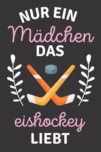 Nur ein Mädchen das Eishockey liebt: Geliebtes Eishockey Liebhaber Notizbuch für Mädchen | Perfektes Eishockey Liebhaber liebhaber-Geschenk für ... Mädchen | Notizbuch 6 x 9 Zoll 120 Seiten.