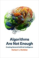 Algorithms Are Not Enough: Creating General Artificial Intelligence Front Cover