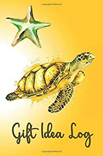 GIFT IDEA LOG: Golden Turtle- Plan Your Gifts for Upcoming Events Celebrations Birthdays Anniversaries Christmas - Write A...
