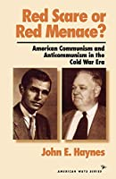 Red Scare or Red Menace?: American Communism and Anticommunism in the Cold War Era (The American Ways Series)