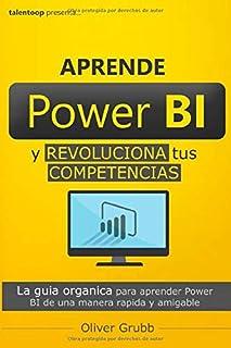 Aprende Power BI y revoluciona tus competencias: La guía orgánica para aprender Power BI de una manera rápida y amigable