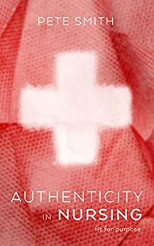 [Pete Smith]のAuthenticity in Nursing: Fit for purpose (English Edition)