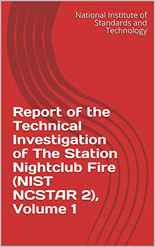 Report of the Technical Investigation of The Station Nightclub Fire (NIST  NCSTAR 2), Volume 1 - Kindle edition by National Institute of Standards and  Technology. Politics & Social Sciences Kindle eBooks @ Amazon.com.
