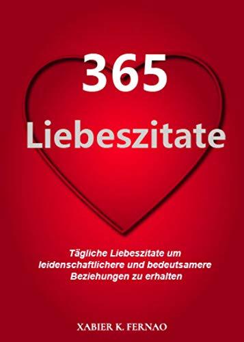 365 Liebeszitate Tagliche Liebeszitate Um Leidenschaftlichere Und Bedeutsamere Beziehungen Zu Erhalten Ebook K Fernao Xabier B Frank Melanie Amazon De Kindle Shop