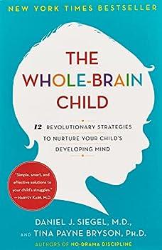 The Whole-Brain Child  12 Revolutionary Strategies to Nurture Your Child s Developing Mind