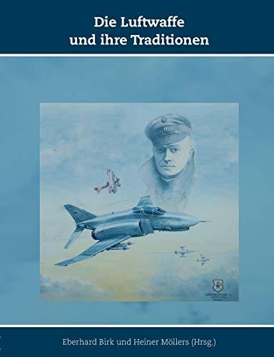 Die Luftwaffe und ihre Traditionen: Schriften zur Geschichte der Deutschen Luftwaffe, Band 10