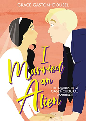 I Married an Alien: The Quirks of a Cross-Cultural Marriage (English Edition)