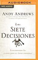 Las siete decisiones: Entendiendo las claves hacia el éxito personal