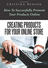 Creating Products For Your Online Store: How To Successfully Promote Your Products Online